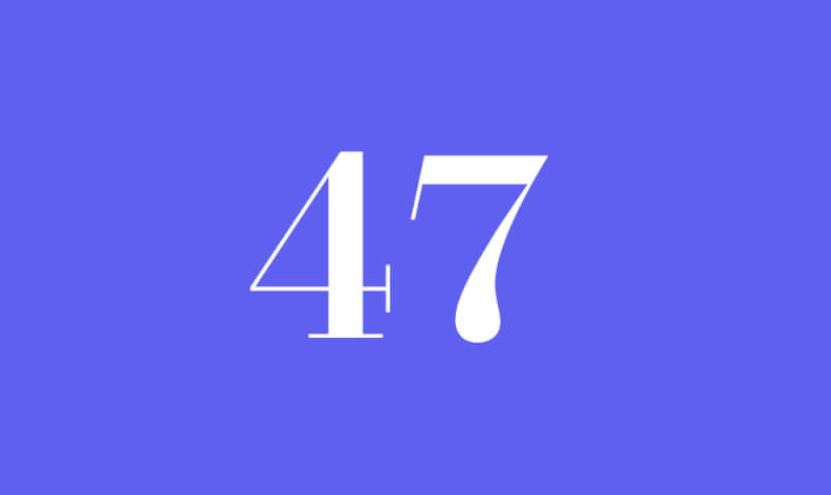 WHAT DOES 47 MEAN SPIRITUALLY - ANGEL NUMBER